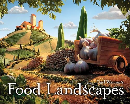 Carl Warner's Food Landscapes By Warner, Carl/ Cashion, David (EDT)